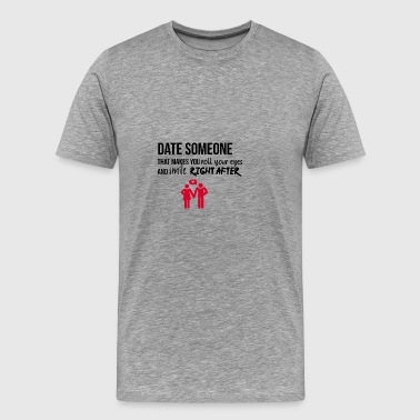 Date: someone makes you roll your eyes - Men's Premium T-Shirt