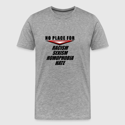 quotes No place for raciscm hate sexism homophobia - Männer Premium T-Shirt