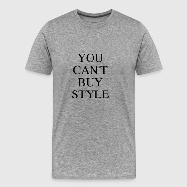 You cant buy Style - Männer Premium T-Shirt