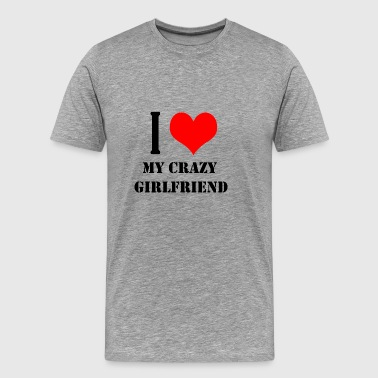 I love my crazy girlfriend - Männer Premium T-Shirt