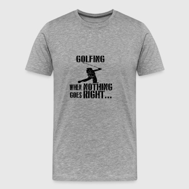 If everything goes wrong golf sports golfer caddi - Men's Premium T-Shirt