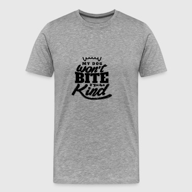 My Dog won't bite if you are kind Hund Shirt - Männer Premium T-Shirt