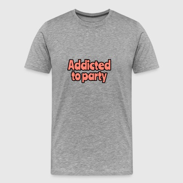 Addicted to party - Männer Premium T-Shirt