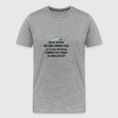 A woman's place is in the kitchen - Men's Premium T-Shirt