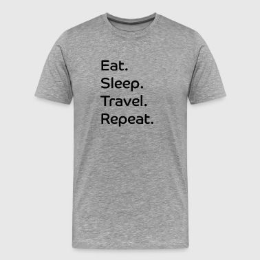 Eat. Sleep. Travel. Repeat. - Männer Premium T-Shirt