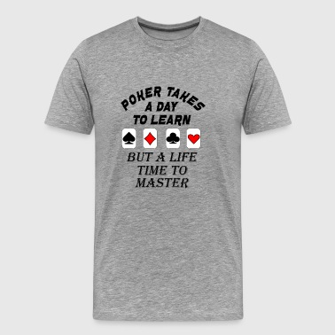 poker takes a life time to learn - Men's Premium T-Shirt