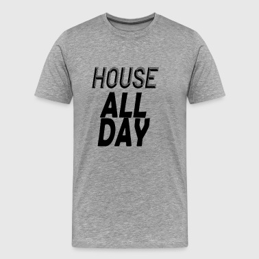 house all day - Men's Premium T-Shirt