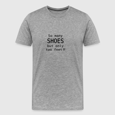 So many shoes but only two feet of poison - Men's Premium T-Shirt