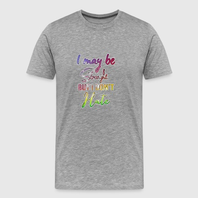 I may be straight but i dont hate gay gift - Men's Premium T-Shirt