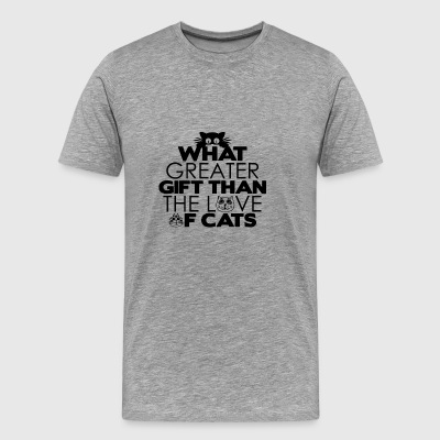 What greater gift than the love of cats - Männer Premium T-Shirt