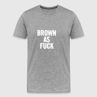 Brown As Fuck blanc - T-shirt Premium Homme