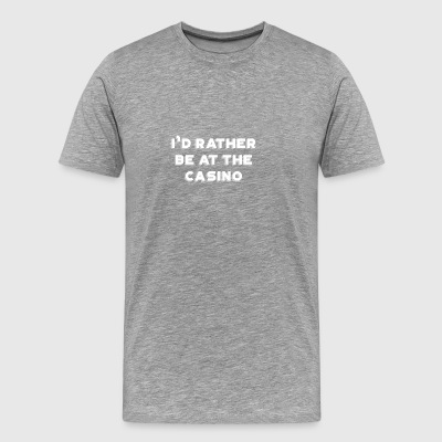 Rather Be At The Casino Gift For Poker Players - Men's Premium T-Shirt