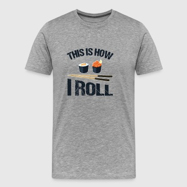 This is how I roll - Sushi - Männer Premium T-Shirt