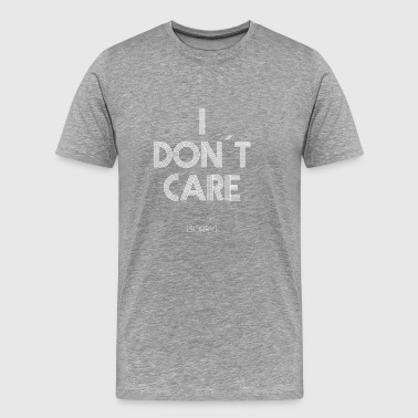 i don t care sorry funny joke arrogant ignorant - Men's Premium T-Shirt