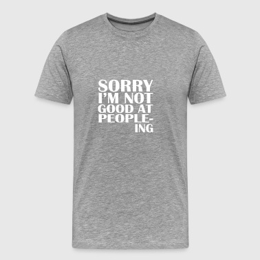 Not Good At Peopleing gift for Introverts - Men's Premium T-Shirt