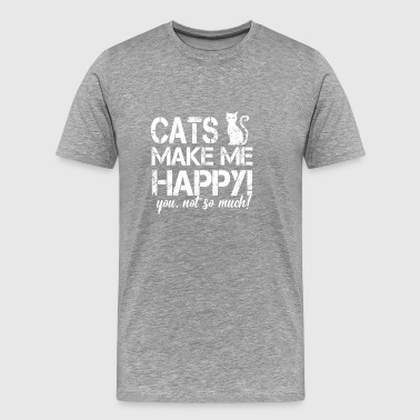 Cats make me happy - you are not so ... - Men's Premium T-Shirt