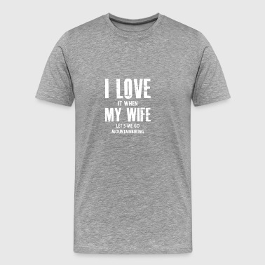 My Wife gift for Mountain Bikers - Men's Premium T-Shirt