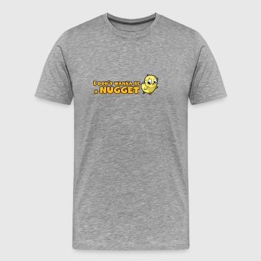 I Don't Wanna Be A Nugget - für Vegetarier/Veganer - Männer Premium T-Shirt