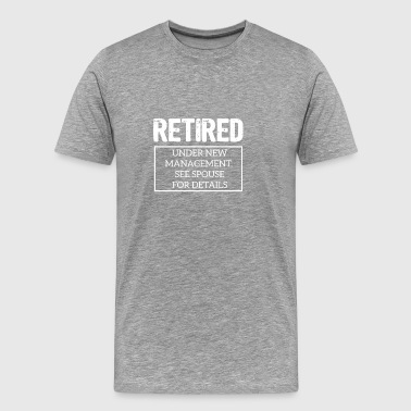 Retired Under New Management Gift for the pension. - Men's Premium T-Shirt