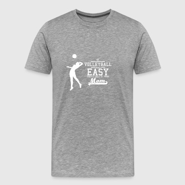 If Volleyball was easy they'd call it your mom - Männer Premium T-Shirt