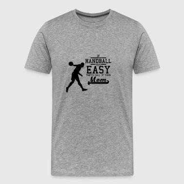 If Handball was easy they'd call it your mom black - Männer Premium T-Shirt