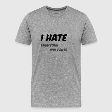 I hate everyone and pants - Men's Premium T-Shirt