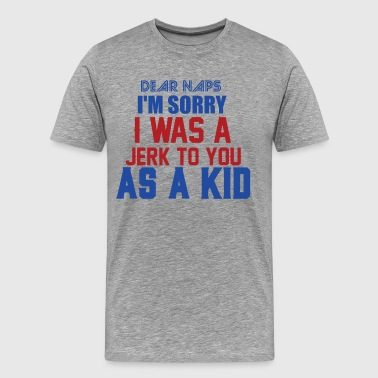 SORRY I WAS A JERK TO YOU AS A KID - Männer Premium T-Shirt