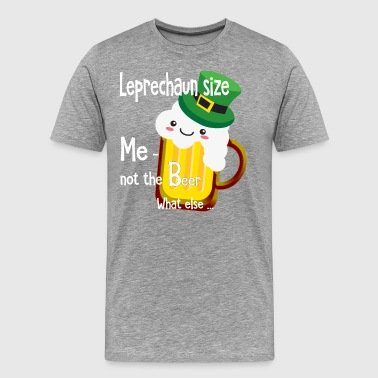 Leprechaun size Me not the Beer - What Else ... - Men's Premium T-Shirt