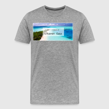 All I need is vitamin sea - Men's Premium T-Shirt