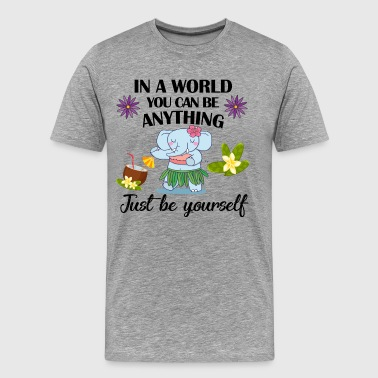 In a world you can be anything just be yourself - Männer Premium T-Shirt