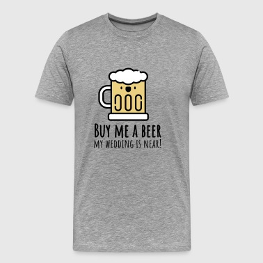 Buy me a beer! (Junggessellenabschied) - Men's Premium T-Shirt