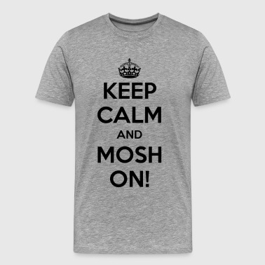 KEEP CALM AND MOSH ON! - Men's Premium T-Shirt