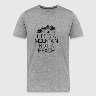 Life's a Mountain not a Beach GIFT - Men's Premium T-Shirt