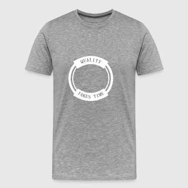 Quality Takes Time - Men's Premium T-Shirt