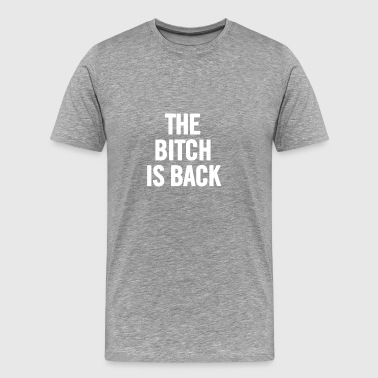 The Bitch Is Back 2 White - Men's Premium T-Shirt