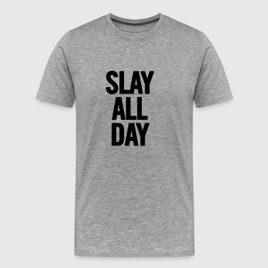 Slay All Day Black - Mannen Premium T-shirt