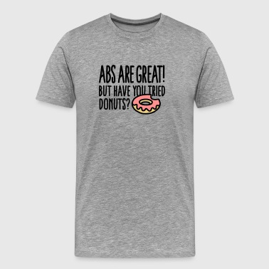 Abs are great! But have you tried donuts? - Men's Premium T-Shirt