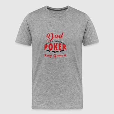 Poker is my game - Dad - Gift Shirt - Männer Premium T-Shirt
