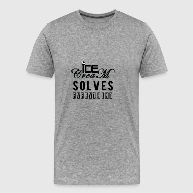 Ice Cream Solves Everything - T-shirt Premium Homme