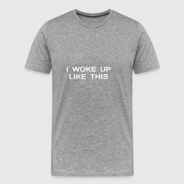 I Woke Up Like This lustiges T-Shirt - Männer Premium T-Shirt