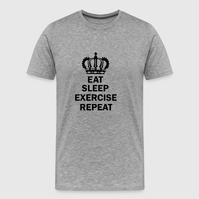 Eat Sleep EXERCISE Repat - Männer Premium T-Shirt
