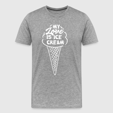 My Love Is Ice Cream - Miesten premium t-paita
