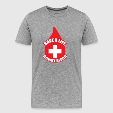 Save a Life, Donate Blood - Men's Premium T-Shirt