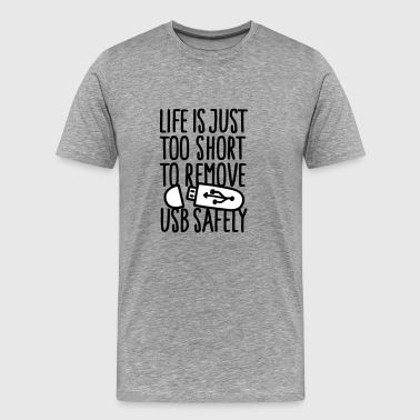 Life is just too short to remove usb safely 2clr - Männer Premium T-Shirt