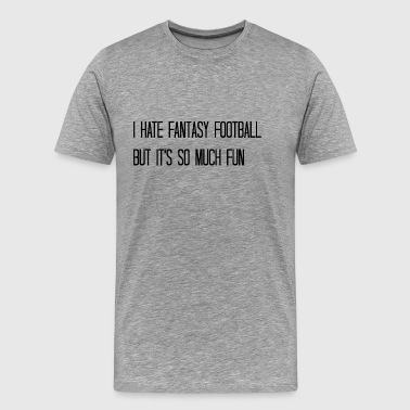 I hate fantasy football - Men's Premium T-Shirt