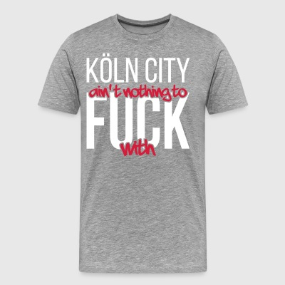 Köln City ain't nothing to fuck with - Männer Premium T-Shirt
