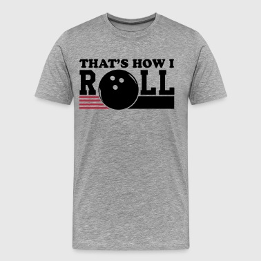 Bowling: That's how I roll - Mannen Premium T-shirt