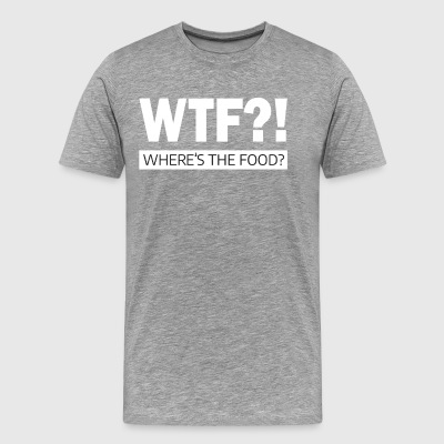 WTF? Where is the food? - Men's Premium T-Shirt