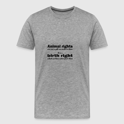 Animal rights are not a gift! - Men's Premium T-Shirt