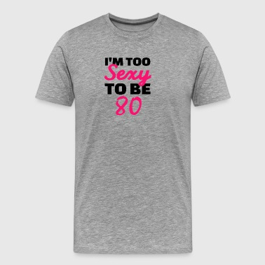 I am too sexy to be 80 - Men's Premium T-Shirt